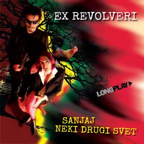 Ex Revolveri – SANJAJ NEKI DRUGI SVET