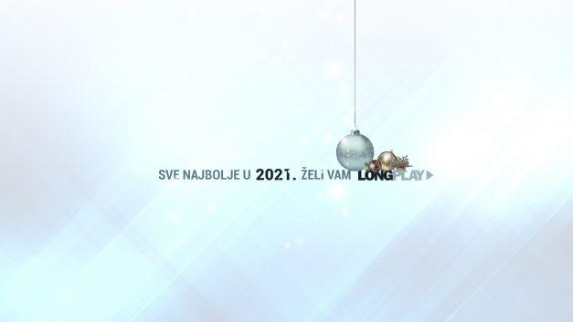 Long Play Vam svima želi srećniju i berićetniju 2021. godinu!