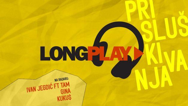 Long Play prisluškivanja: Ivan Jegdić feat. tam, Gina, Kuku$