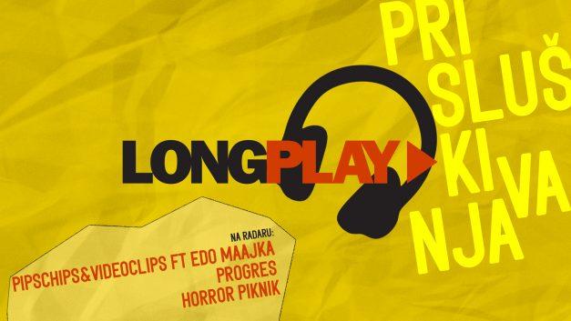 Long Play prisluškivanja: Pipschips&Videoclips ft Edo Maajka, Progres, Horror piknik